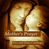Five and Dime Cowboys | Mother's Prayer