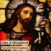 Five and Dime Cowboys | Like a Shepherd