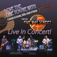 Five Way Street | Love the One You're With: A Salute to Crosby, Stills, Nash & Young