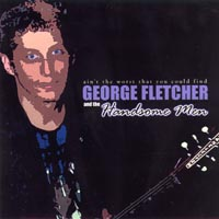 George Fletcher and the Handsome Men | Ain't The Worst That You Could Find