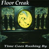 FLOOR CREAK: Time Goes Rushing By