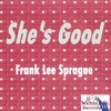 FRANK LEE SPRAGUE: She's Good