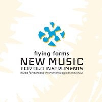 Flying Forms | New Music for Old Instruments: Music for Baroque Instruments By Nissim Schaul