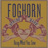 Foghorn Stringband | Reap What You Sow