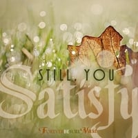 Forever Be Sure | Still, You Satisfy