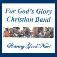 For God's Glory Christian Band | Sharing Good News