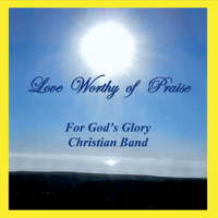 For God's Glory Christian Band | Love Worthy of Praise