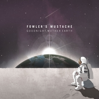 Fowlers Mustache Goodnight Mother Earth Cd Baby Music Store