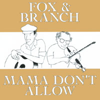 Fox and Branch | Mama Don't Allow