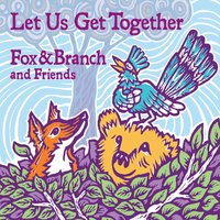 Fox & Branch | Let Us Get Together