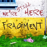 Fragment | We're Still Here