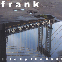 frank | Life By The Hour