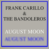 Frank Carillo and the Bandoleros | August Moon