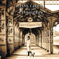 Frank Carillo & the Bandoleros | Rail to Kingdom Come