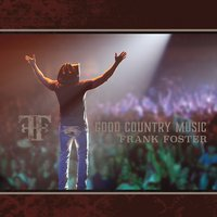 Frank Foster | Good Country Music