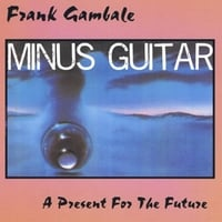 Frank Gambale | A Present for the Future Minus Guitar