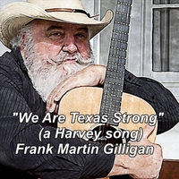 "Frank Martin Gilligan | ""We Are Texas Strong"" (A Harvey Song)"
