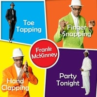 Frank Mckinney | Toe Tapping, Finger Snapping, Hand Clapping Party Tonight