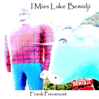 Frank Prenevost | I Miss Lake Bemidji