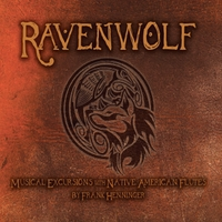 Frank Ravenwolf Henninger | Ravenwolf: Musical Excursions With Native American Flutes