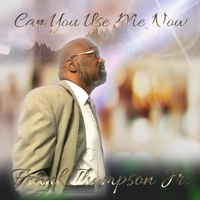 Frank Thompson Jr | Can You Use Me Now?
