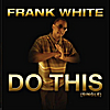 Frank White: Do This