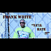 Frank White: Yall Hate It (feat. Marka)