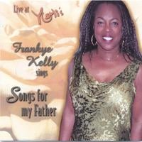 Frankye Kelly | Live at Yoshi's, Frankye Kelly Sings Songs for my Father