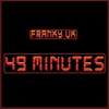 Franky Uk: 49 Minutes