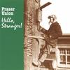 Fraser Union: Hello, Stranger