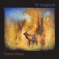Fraser Union | BC Songbook: Songs of Canada's West Coast
