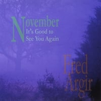 Fred Argir | November, It's Good to See You Again