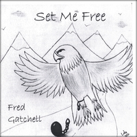 Fred Gatchell | Set Me Free