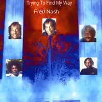 FRED NASH: Trying To Find My Way