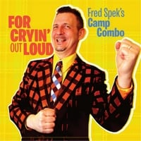 Fred Spek's Camp Combo | For Cryin' out Loud