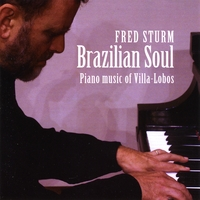 Fred Sturm | Brazilian Soul - piano music of Villa-Lobos