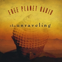Free Planet Radio | The Unraveling