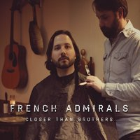 French Admirals | Closer Than Brothers
