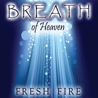 Fresh Fire | Breath of Heaven