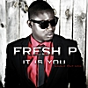 Fresh P: It Is You