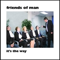 Friends of Man | It's The Way