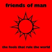 Friends of Man | The Fools That Rule The World