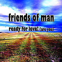 Friends of Man | Ready For Love? (Are You)