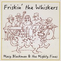 Macy Blackman & The Mighty Fines | Friskin' the Whiskers