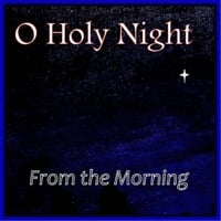 From the Morning | O Holy Night