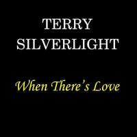 Terry Silverlight | When There's Love
