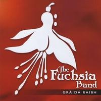 The Fuchsia Band: Grá Dá Raibh
