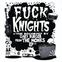 Fuck Knights | The Recorded By Gary Burger From The Monks EP