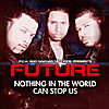 Future: Nothing in the World Can Stop Us
