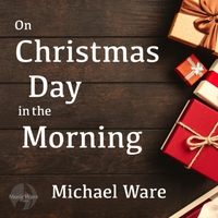 Michael Ware On Christmas Day In The Morning Cd Baby Music Store